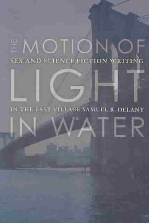 The Motion of Light in Water: Sex and Science Fiction Writing in the East Village Matthew G.