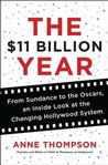 The $11 Billion Year: From Sundance to the Oscars, an Inside Look at the Changin
