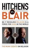 Hitchens vs. Blair: Be It Resolved That Religion Is A Force Of Good In The World