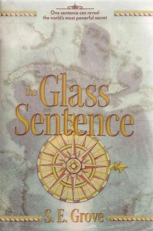 The Glass Sentence: The Mapmakers by S.E. Grove