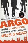 ARGO : How the CIA and Hollywood Pulled Off the Most Audacious Rescue in History