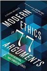 Modern Ethics in 77 Arguments: A Stone Reader Pre-Order Signed