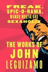 Works of John Leguizamo: Freak, Spic-O-Rama, Mambo Mouth, and Sexaholix