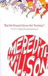'But He Doesn't Know the Territory' : The Making of Meredith Willson's The Music