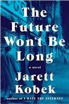 The Future Won't Be Long: A Novel Pre-Order Signed