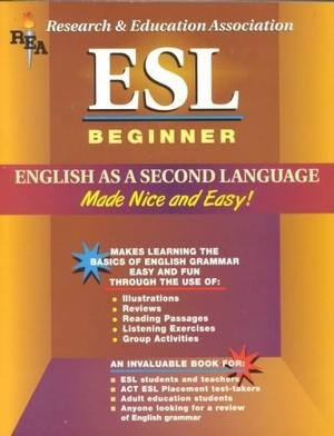 Esl Beginner: English As a Second Language Made Nice and Easy! English as a Second Language (ESL)