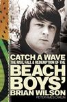 Catch a Wave: The Rise, Fall & Redemption of the Beach Boys' Brian Wilson Rock
