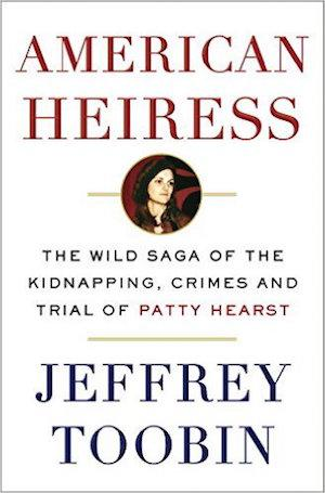 American Heiress: The Wild Saga of the Kidnapping, Crimes and Trial of Patty Hearst NYT Notable Books 2016