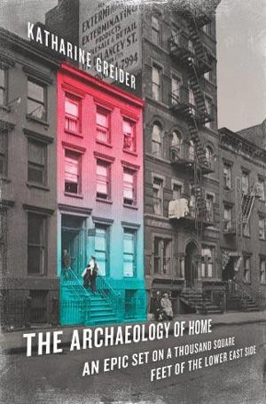 The Archaeology of Home: An Epic Set on a Thousand Square Feet of the Lower East Side Lower Priced Than E-Books