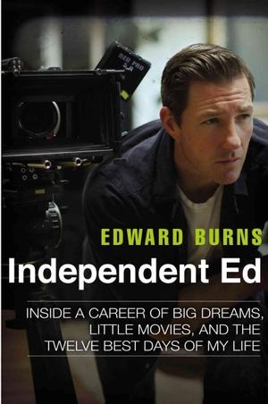 Independent Ed: Inside a Career of Big Dreams, Little Movies, and the Twelve Best Days of My Life Film & Drama
