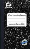 What Learning Leaves: New Edition Aaron J.