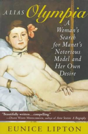 Alias Olympia: A Woman's Search for Manet's Notorious Model and Her Own Desire History